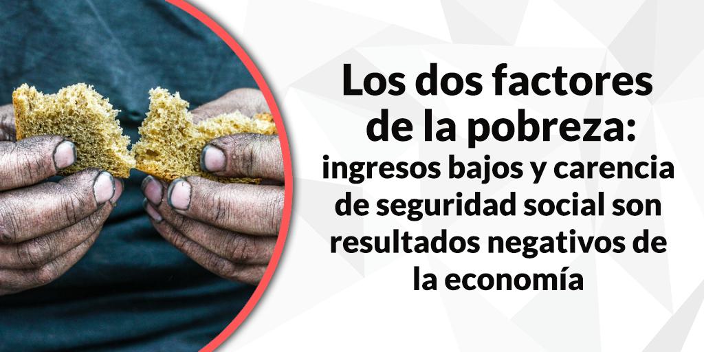 Los dos factores de la pobreza: ingresos bajos y carencia de seguridad social son resultados negativos de la economía