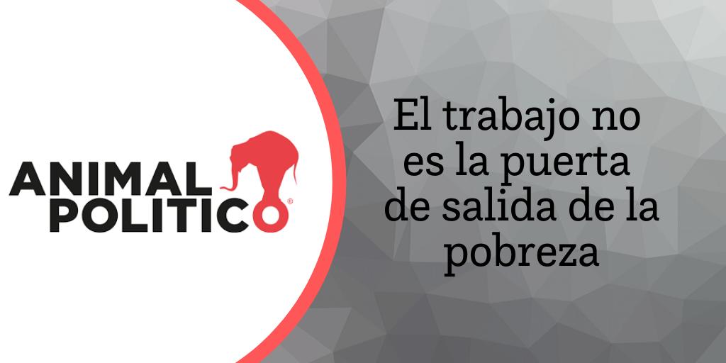 Blog de Animal Político: El trabajo no es la puerta de salida de la pobreza