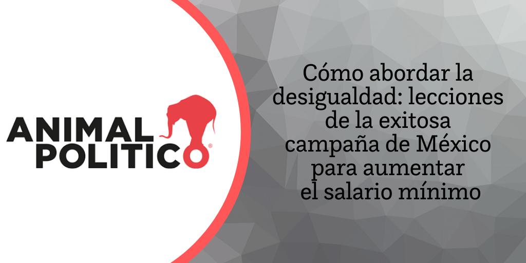 Blog de Animal Político: Cómo abordar la desigualdad: lecciones de la exitosa campaña de México para aumentar el salario mínimo