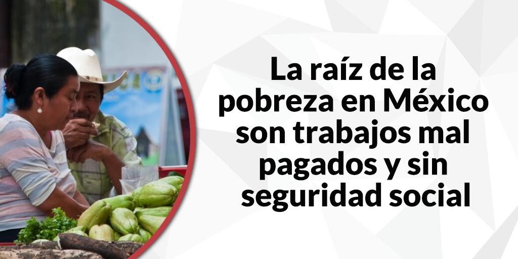 La raíz de la pobreza en México son trabajos mal pagados y sin seguridad social