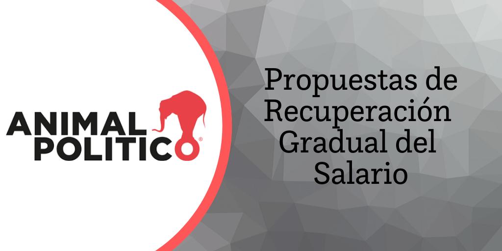 Blog de Animal Político: Propuestas de Recuperación Gradual del Salario