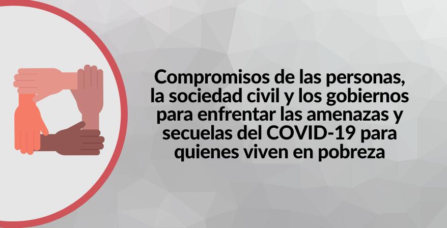 Compromisos de las personas, la sociedad civil y los gobiernos para enfrentar las amenazas y secuelas del COVID-19 para quienes viven en pobreza